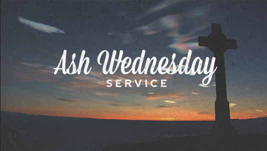 Ash Wednesday Service - Feb 10th 7pm
